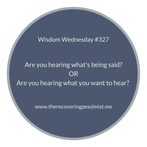 The Recovering Pessimist | Wisdom Wednesday #327 | www.therecoveringpessimist.me | #amwriting #recoveringpessimist #optimisticpessimist #wisdomwednesday