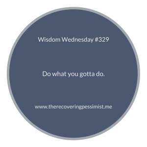 The Recovering Pessimist | Wisdom Wednesday #329 | www.therecoveringpessimist.me | #amwriting #recoveringpessimist #optimisticpessimist #wisdomwednesday