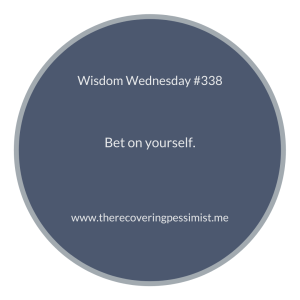The Recovering Pessimist | Wisdom Wednesday #338 | www.therecoveringpessimist.me | #amwriting #recoveringpessimist #optimisticpessimist #wisdomwednesday