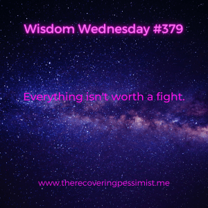 The Recovering Pessimist | Wisdom Wednesday #379 | www.therecoveringpessimist.me | #amwriting #recoveringpessimist #optimisticpessimist #wisdomwednesday