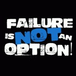 Quote for the week: Failure is NOT an Option!