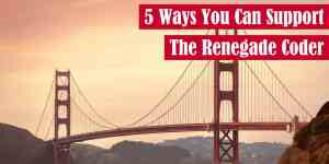 5 Ways You Can Support The Renegade Coder