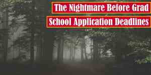 The Nightmare Before Grad School Application Deadlines Premium Featured Image