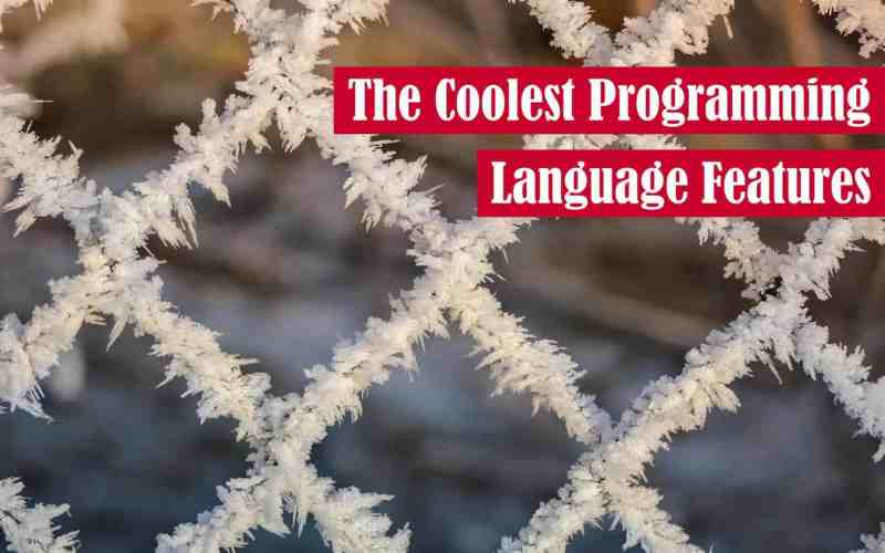 The Coolest Programming Language Features Featured Image