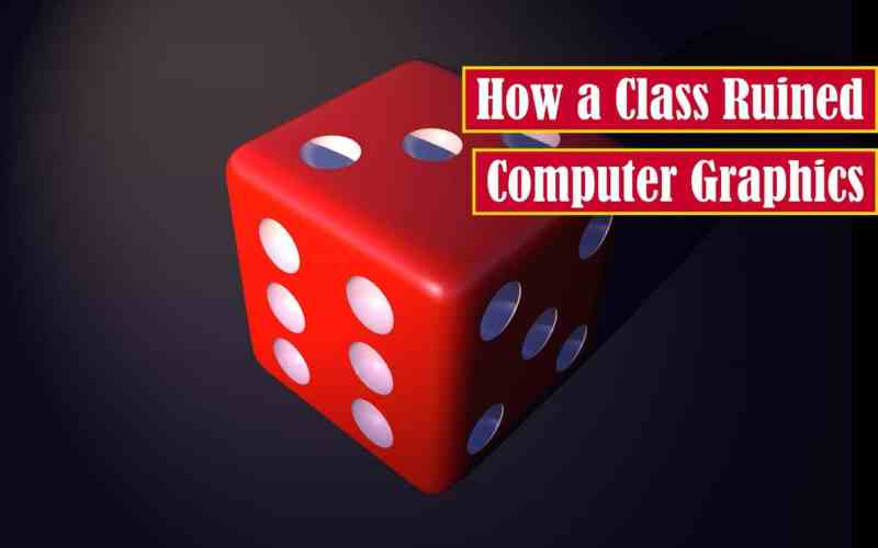 How a Class Ruined Computer Graphics Premium Featured Image