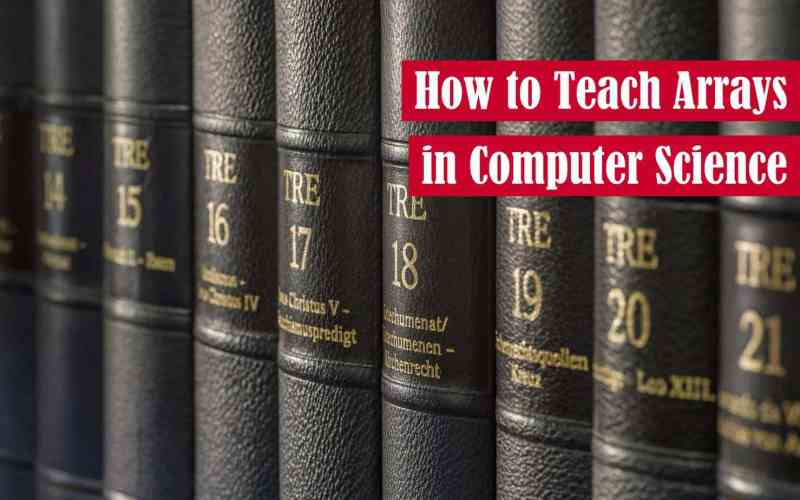 How to Teach Arrays in Computer Science Featured Image