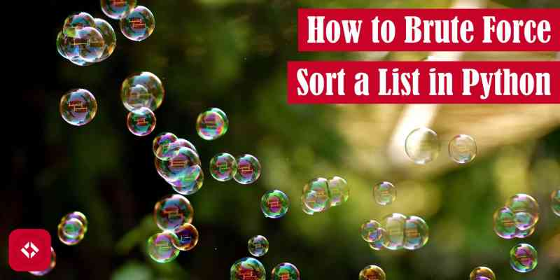How to Brute Force Sort a List in Python Featured Image