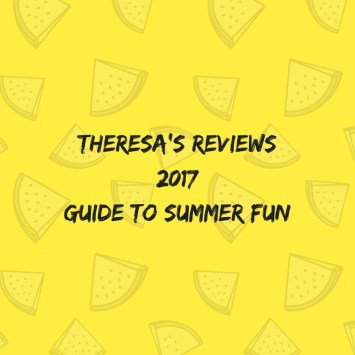 Theresa's Reviews2017 Guide To Summer Fun