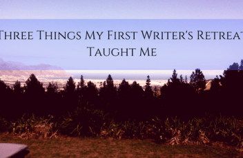 7_Three Things My First Writer's Retreat Taught Me