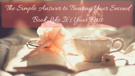 The Simple Answer to Treating Your Second Book Like It's Your First