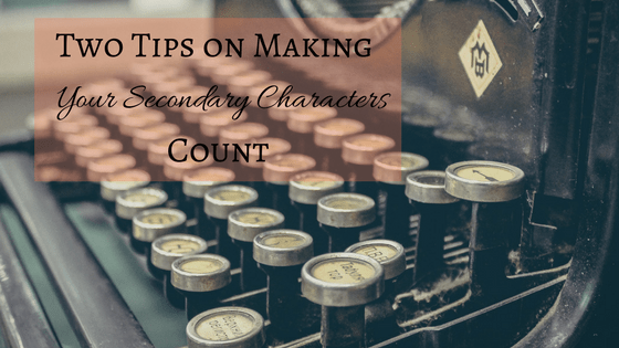 Two Tips on Making Your Secondary Characters Count
