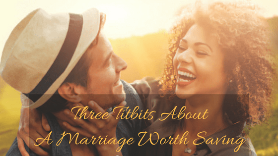 Three Titbits About A Marriage Worth Saving