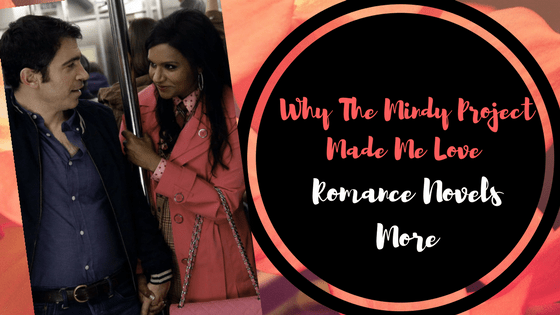 Why The Mindy Project Made Me Love Romance Novels More