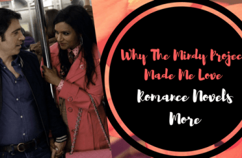 30_Why The Mindy Project Made Me Love Romance Novels More