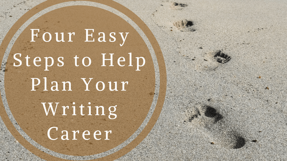 Four Easy Steps to Help Plan Your Writing Career