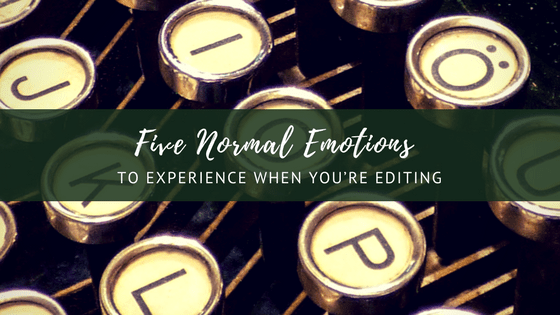Five Normal Emotions To Experience When You're Editing