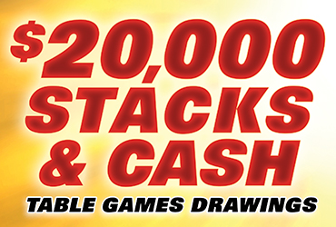 $20,000 Stacks & Cash Table Games Drawings