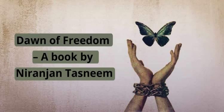 Dawn of Freedom – A book by Niranjan Tasneem