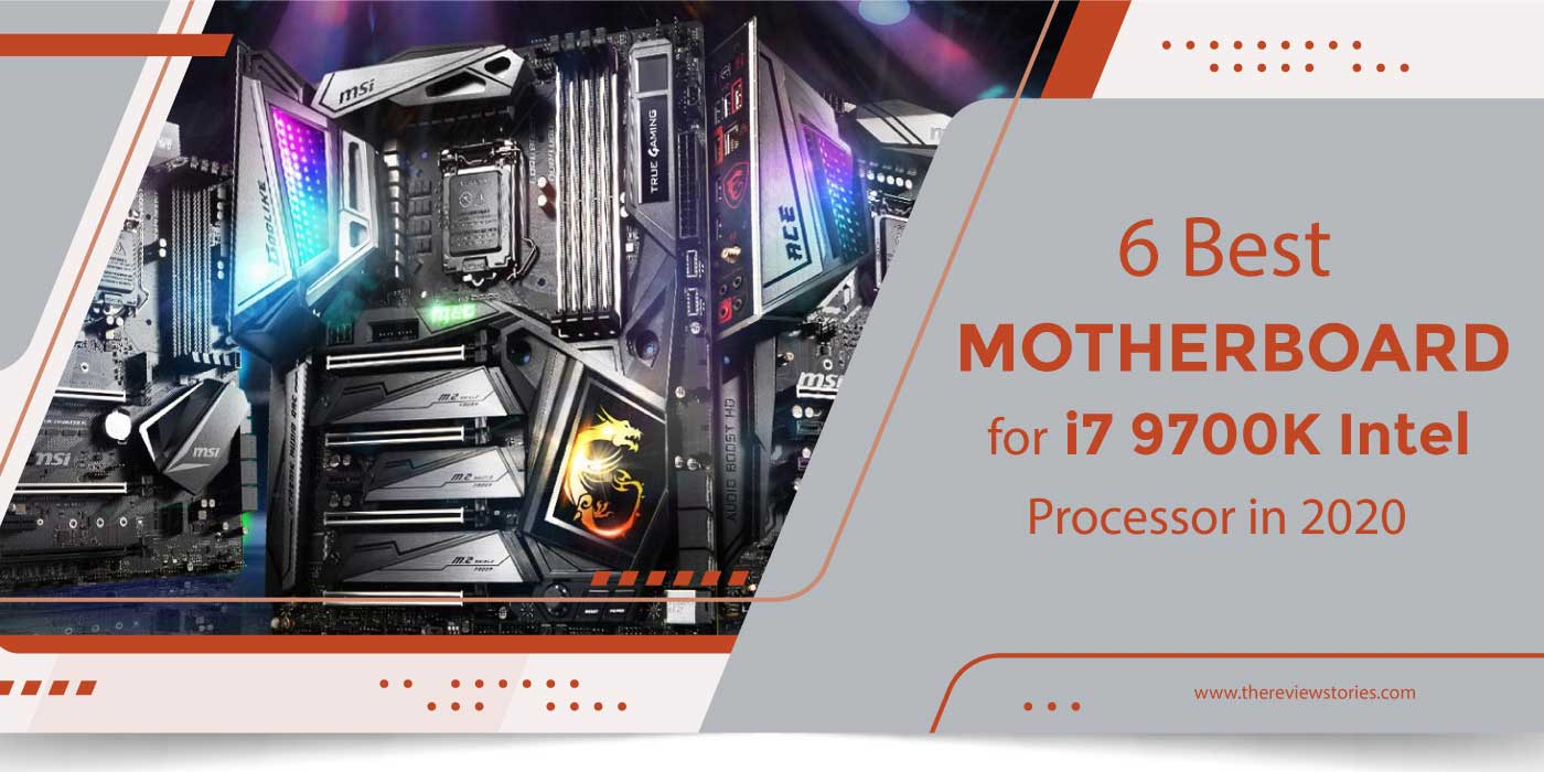 6 Best Motherboard for i7 9700K Intel Processor in 2020