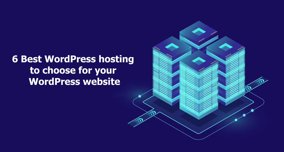 6 Best WordPress hosting to choose for your WordPress website