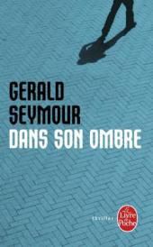http://www.livredepoche.com/dans-son-ombre-gerald-seymour-9782253095149