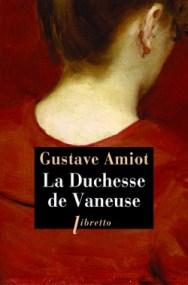 http://www.editionslibretto.fr/la-duchesse-de-vaneuse-gustave-amiot-9782369142461