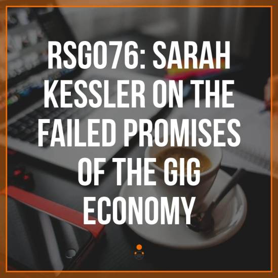 """We're ten years into the """"gig economy"""", which was initially conceived of as a way to help workers be their own bosses, work on their own schedules, and still bring in a comfortable wage. 10 years in, we can now take a good look about the benefits and downsides of the gig economy. In this episode, I speak with reporter and author Sarah Kessler about the gig economy and her new book, Gigged: The End of the Job and the Future of Work."""