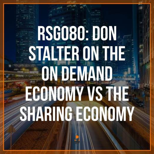As the sharing and on-demand sectors continue to grow, we're starting to see them intersect and complement each other. What does this mean for sharing companies, like Uber and Lyft? In this episode, I chat with Don Stalter of Global Founders Capital about the growth of the on-demand economy and what the future of companies in this sector could look like.