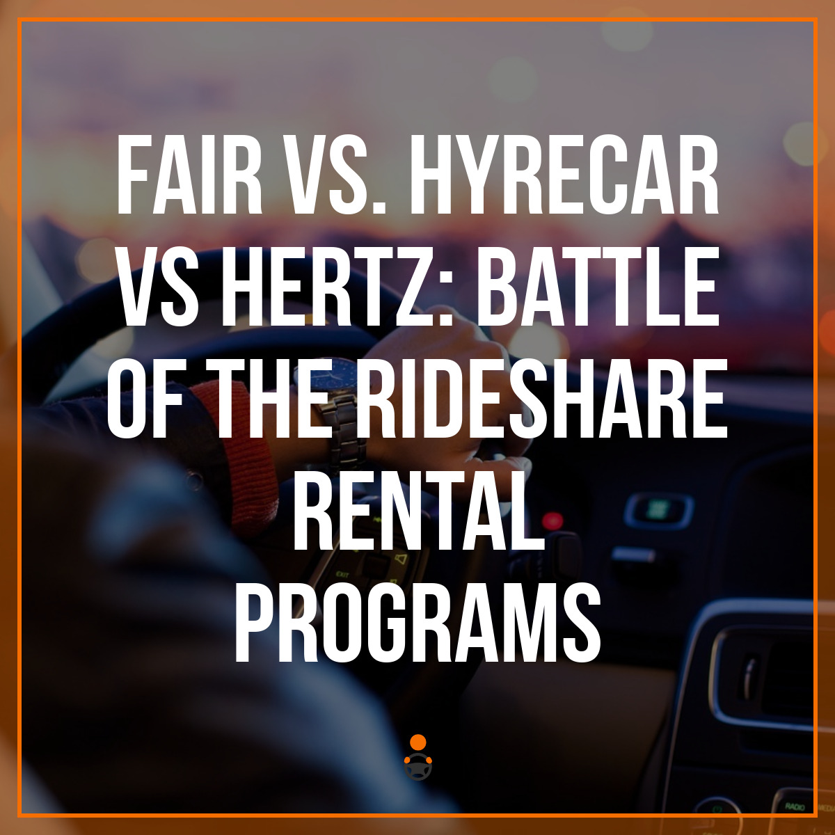 Fair vs  HyreCar vs Hertz: Battle of the Rideshare Rental