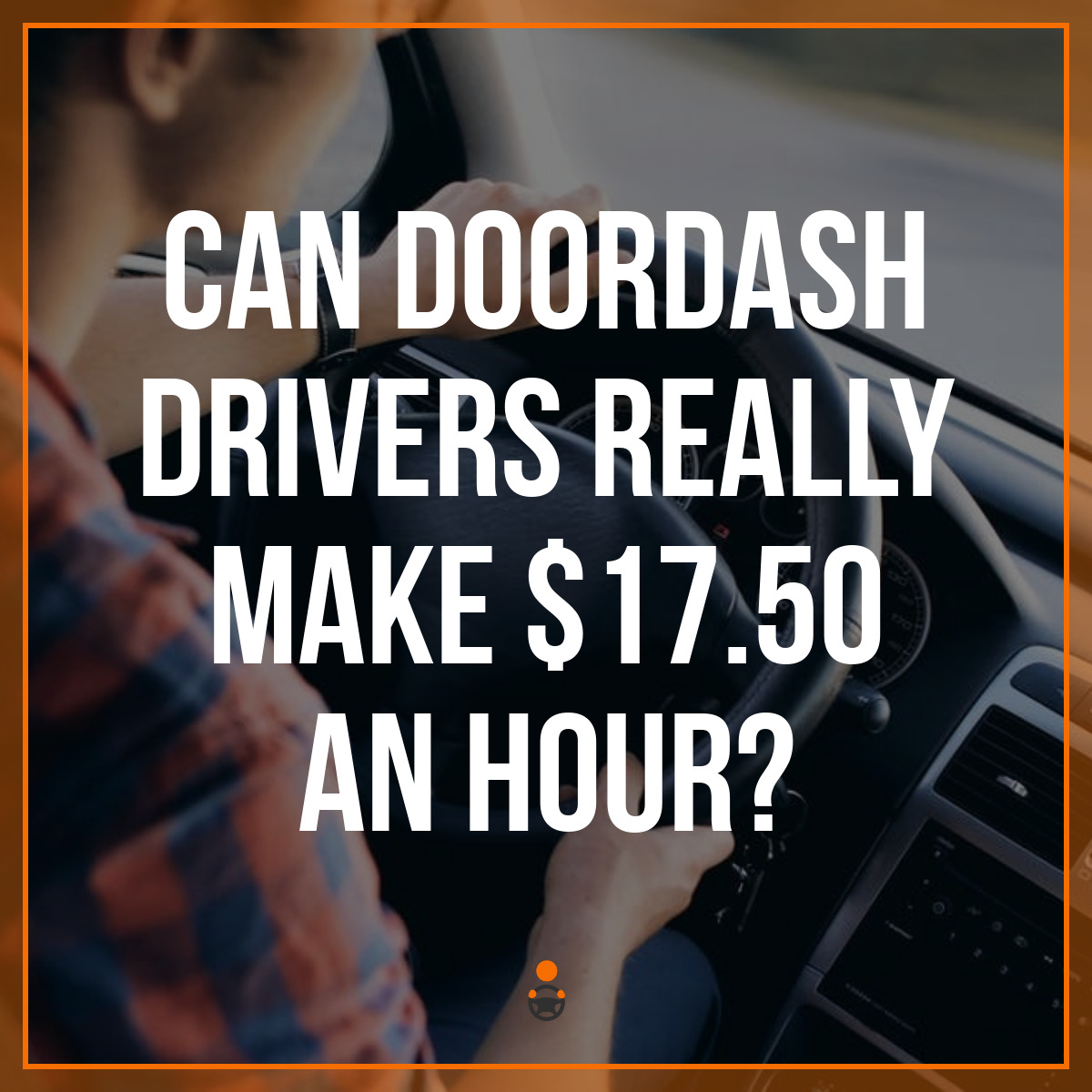 Can DoorDash Drivers Really Make $17 50 an Hour?