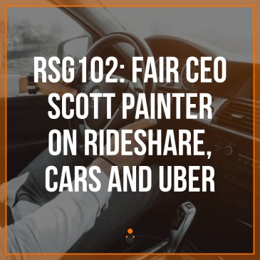 RSG102: Fair CEO Scott Painter On Rideshare, Cars And Uber The