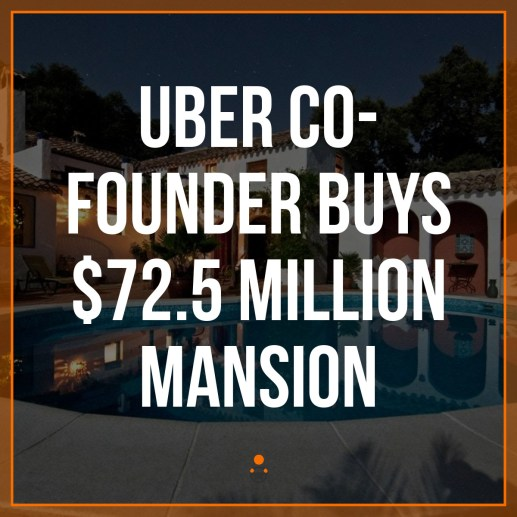 Uber Co-Founder Buys $72 5 Million Mansion