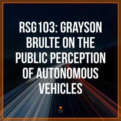 RSG103: Grayson Brulte On The Public Perception Of