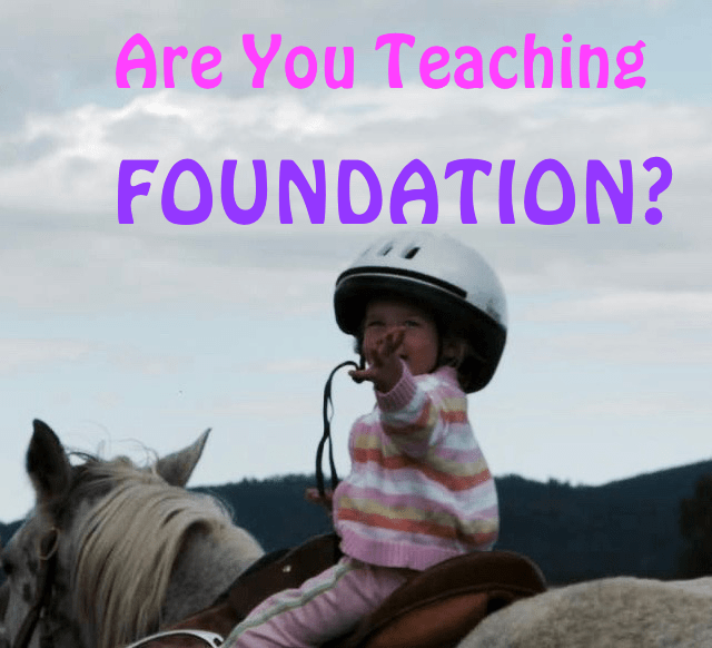 Are You Teaching Foundation to Your Riding Students?