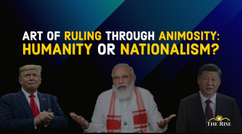 The Art of Ruling through Animosity – Humanity or Nationalism?