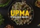 UPMA - A DELICIOUS DELICACY