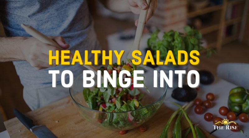 HEALTHY SALADS TO BINGE INTO