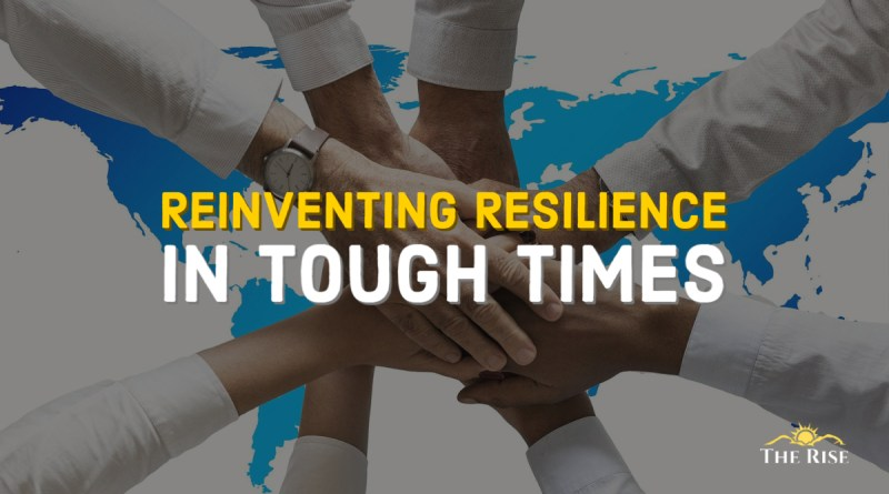 Reinventing Resilience in Tough Times