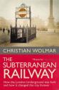 Christian Wolmar THE SUBTERRANEAN RAILWAY