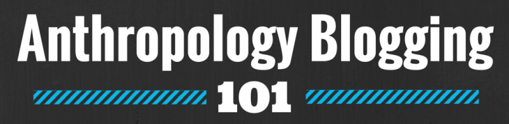 Anthropology Blogging 101: The Rockstar Anthropologist