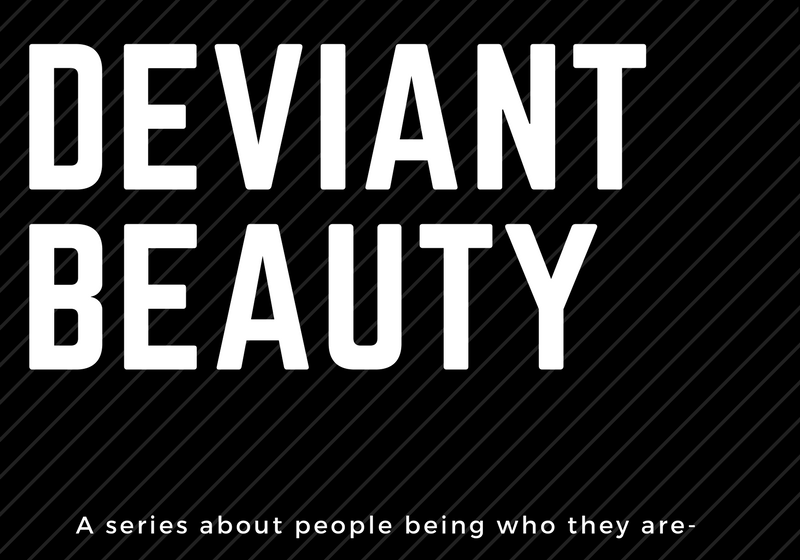 "Introducing a new series about people: ""Deviant Beauty"""