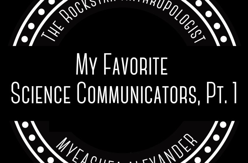 My Favorite Science Communicators! pt. 1