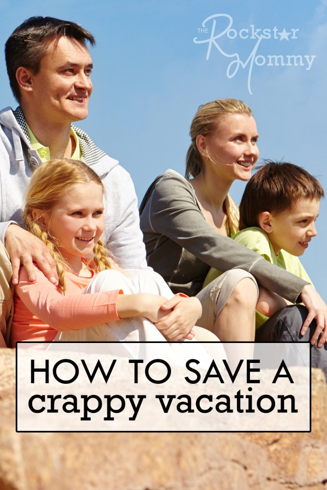 Emergency Tips on How to Save a Crappy Vacation