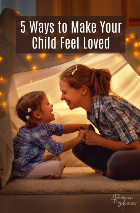 5 Ways to Make Your Child Feel Loved - The Rockstar Mommy