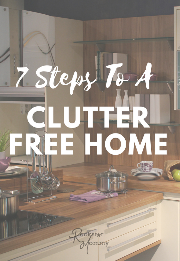 7 steps to a clutter free home - The Rockstar Mommy