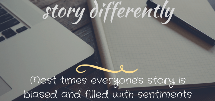 2 sides to a story, Quirks and Pearls, Everyone tells a story differently