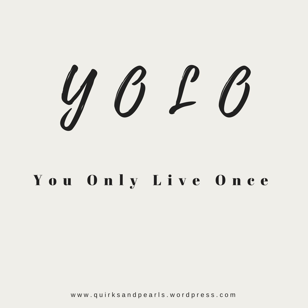 YOLO, You only live once, decisions