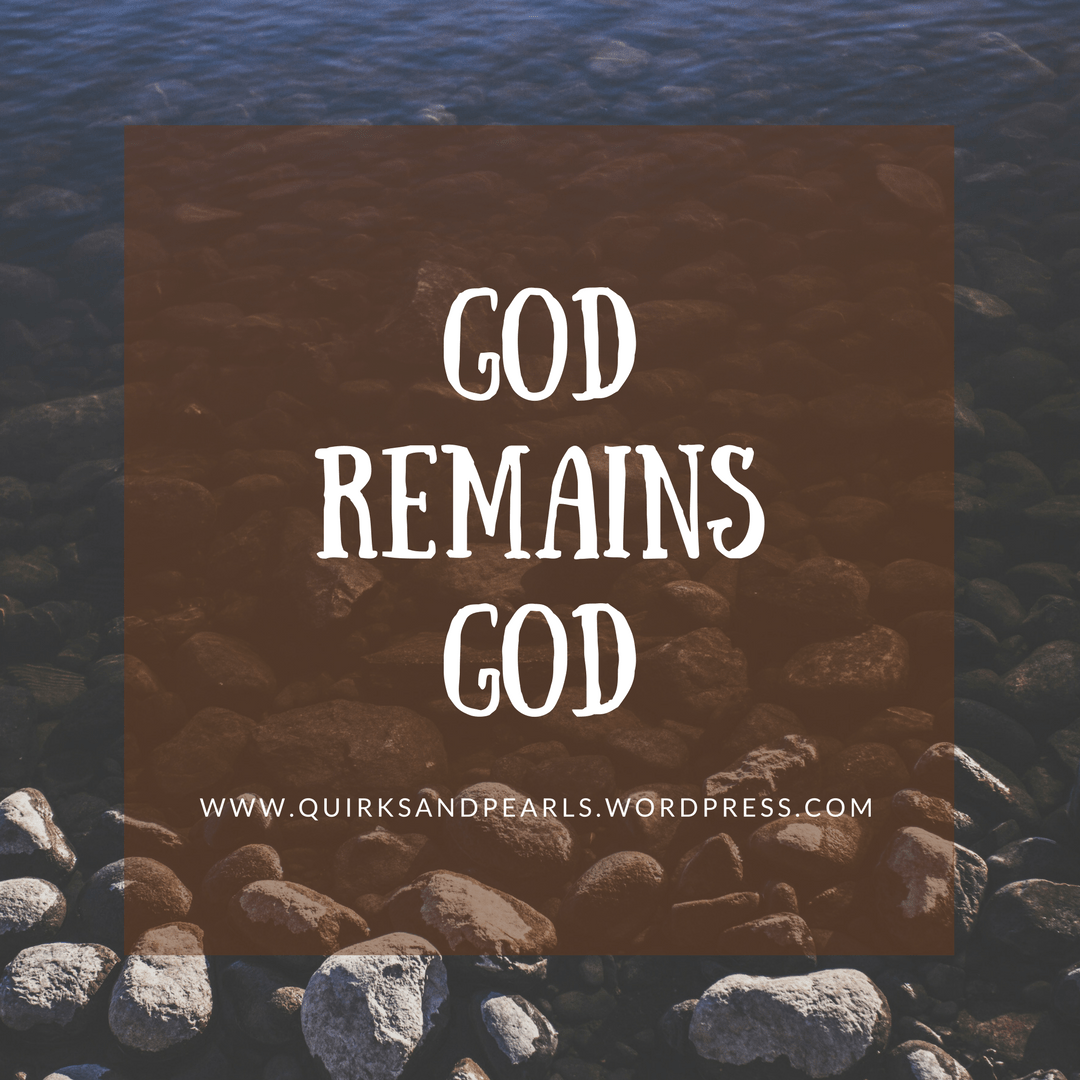 God remains God, quirks and pearls, christian blog