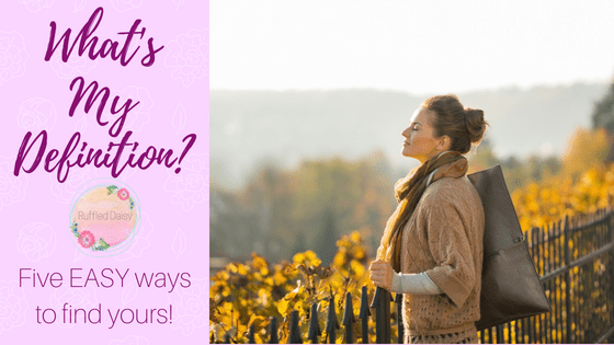 What's My Definition – Five Ways to Find Yours!