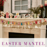 Easter Mantel Reveal
